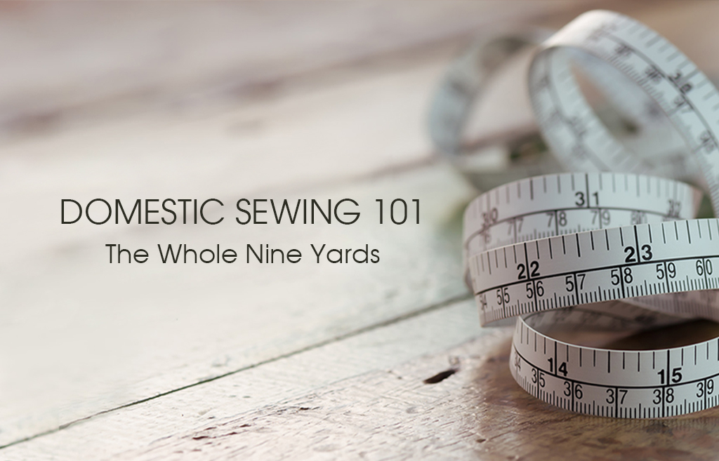 Domestic Sewing 101: The Whole Nine Yards